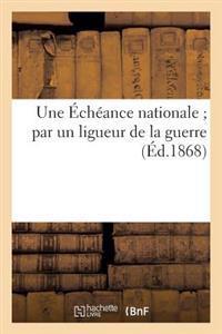Une Echeance Nationale; Par Un Ligueur de La Guerre