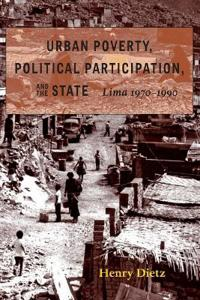 Urban Poverty, Political Participation, & the State: Lima, 1970-1990