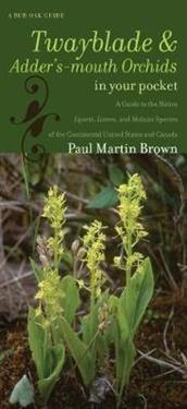 Twayblades and Adder's-Mouth Orchids in Your Pocket: A Guide to the Native Liparis, Listera, and Malaxis Species of the Continental United States and