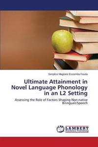 Ultimate Attainment in Novel Language Phonology in an L2 Setting