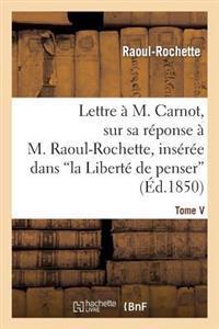 Lettre � M. Carnot, Sur Sa R�ponse � M. Raoul-Rochette, Ins�r�e Dans 'la Libert� de Penser'