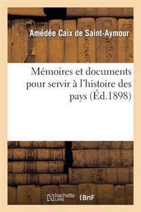 Memoires Et Documents Pour Servir A L'Histoire Des Pays Qui Forment Aujourd'hui Le Departement