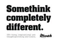 Somethink Completely Different: 100+ Funny, Inspirational and Thought-Provoking One-Liners