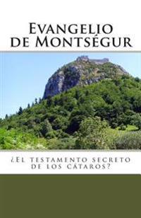 Evangelio de Montsegur: El Testamento Secreto de Los Cataros