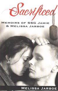 Sacrificed: Memoirs of Ssg Jamie & Melissa
