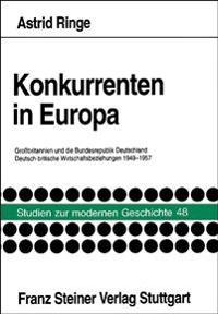 Konkurrenten in Europa: Grossbritannien Und Die Bundesrepublik Deutschland: Deutsch-Britische Wirtschaftsbeziehungen 1949-1957