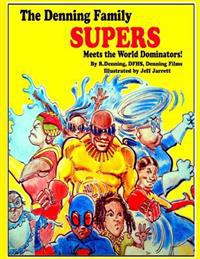The Denning Family Supers: Meets the World Dominators!