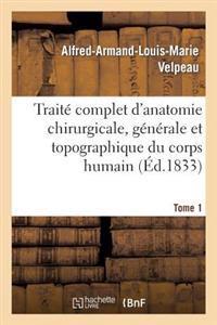 Traite Complet D'Anatomie Chirurgicale, Generale Et Topographique Du Corps Humain. Tome 1
