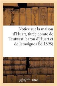 Notice Sur La Maison D'Huart, Titree Comte de Teutwert, Baron D'Huart Et de Jamoigne