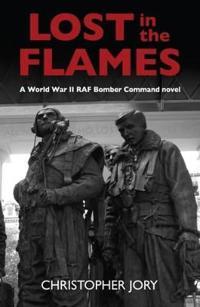 Lost in the flames - a world war ii raf bomber command novel