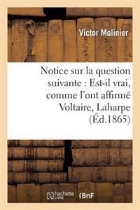 Notice Sur La Question Suivante: Est-Il Vrai, Comme L'Ont Affirme Voltaire, Laharpe Et Sismondi