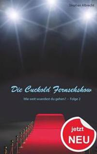Die Cuckold Fernsehshow - Wie Weit Wuerdest Du Gehen?: Folge 2