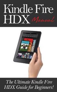 Kindle Fire Hdx Manual: The Ultimate Kindle Fire Hdx Guide for Beginners!