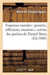 Esquisses Morales: Pensees, Reflexions, Maximes; Suivies Des Poesies de Daniel Stern