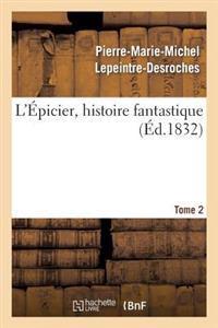 L'�picier, Histoire Fantastique. Tome 2