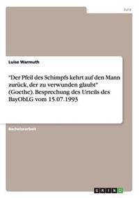 Der Pfeil Des Schimpfs Kehrt Auf Den Mann Zuruck, Der Zu Verwunden Glaubt (Goethe). Besprechung Des Urteils Des Bayoblg Vom 15.07.1993