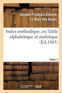 Index Methodique, Ou Table Alphabetique. Tome 1