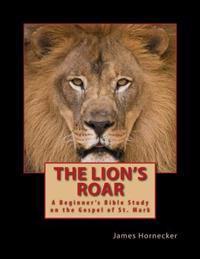 The Lion's Roar: A Beginner's Bible Study on the Gospel of St. Mark