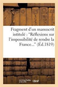 Fragment D'Un Manuscrit Intitule 'Reflexions Sur L'Impossibilite de Rendre La France Heureuse