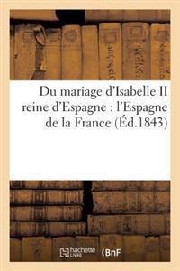 Du Mariage D'Isabelle II Reine D'Espagne: L'Espagne de La France