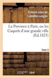 La Province a Paris, Ou Les Caquets D'Une Grande Ville. Tome 3