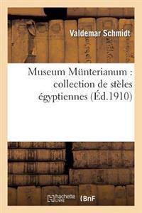 Museum Munterianum: Collection de Steles Egyptiennes Leguees A L'Eveche de Copenhague