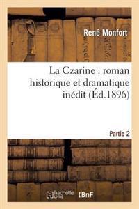 La Czarine: Roman Historique Et Dramatique Inedit. Partie 2