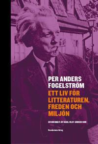 Per Anders Fogelström : ett liv för litteraturen, freden och miljön