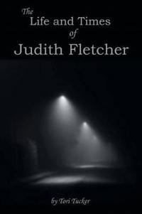 The Life and Times of Judith Fletcher