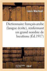 Dictionnaire Fran�ais-Arabe (Langue �crite), Renfermant Un Grand Nombre de Locutions