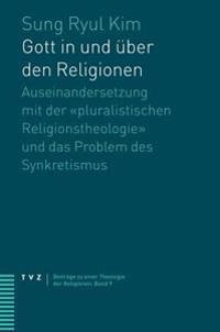 Gott in Und Uber Den Religionen: Auseinandersetzung Mit Der Pluralistischen Religionstheologie Und Das Problem Des Synkretismus