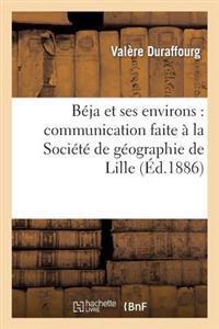 Beja Et Ses Environs: Communication Faite a la Societe de Geographie de Lille