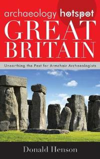 Archaeology Hotspot Great Britain: Unearthing the Past for Armchair Archaeologists