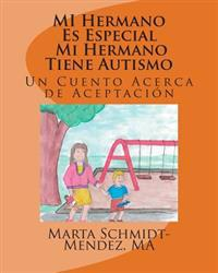 Mi Hermano Es Especial Mi Hermano Tiene Autismo: Un Cuento Acerca de Aceptacion