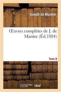 Oeuvres Completes de J. de Maistre. Tome 8