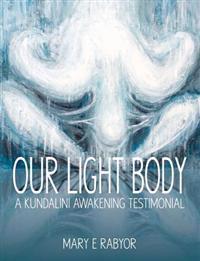 Our Light Body: A Kundalini Awakening Testimonial