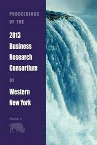 Proceedings of the 2013 Business Research Consortium Conference Volume 2