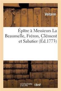 Epitre a Messieurs La Beaumelle, Freron, Clement Et Sabatier, Suivie de La Profession de Foi