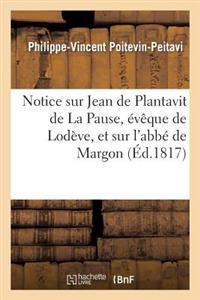 Notice Sur Jean de Plantavit de la Pause, �v�que de Lod�ve, Et Sur l'Abb� de Margon