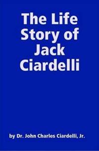 The Life Story of Jack Ciardelli