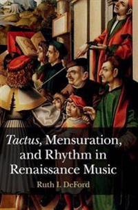 Tactus, Mensuration, and Rhythm in Renaissance Music