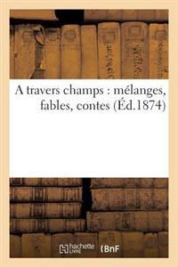 A Travers Champs: Melanges, Fables, Contes