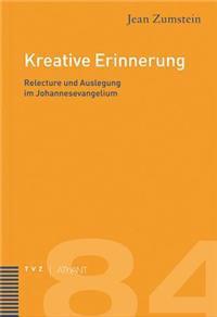 Kreative Erinnerung: Relecture Und Auslegung Im Johannesevangelium