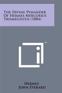 The Divine Pymander of Hermes Mercurius Trismegistus (1884)