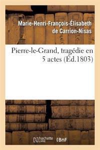 Pierre-Le-Grand, Tragedie En 5 Actes