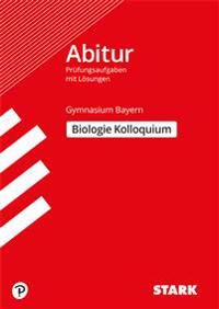 Abitur-Prüfungsaufgaben Gymnasium Bayern. Mit Lösungen / Biologie Kolloquium