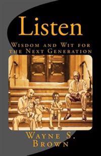 Listen: Wisdom and Wit for Future Generations
