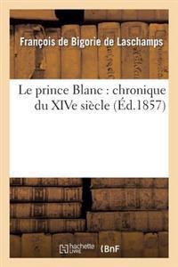 Le Prince Blanc: Chronique Du Xive Siecle