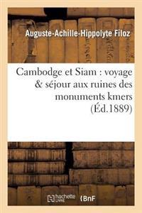 Cambodge Et Siam: Voyage & Sejour Aux Ruines Des Monuments Kmers