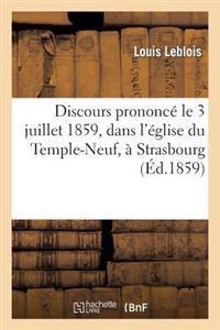 Discours Prononc� Le 3 Juillet 1859, Dans l'�glise Du Temple-Neuf, � Strasbourg, � l'Occasion